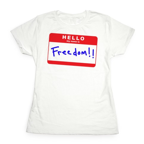 Hello my Name is Freedom Womens T-Shirt