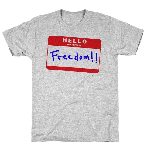 Hello my Name is Freedom T-Shirt