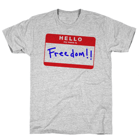 Hello my Name is Freedom Mens/Unisex T-Shirt