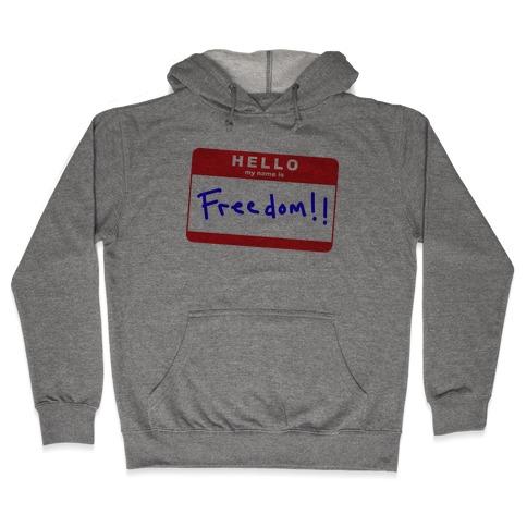 Hello my Name is Freedom Hooded Sweatshirt