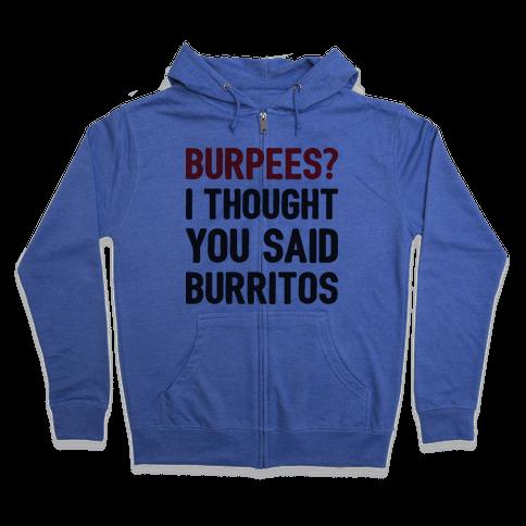 Burpees? I Thought You Said Burritos Zip Hoodie