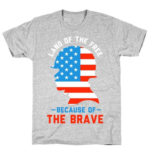 Land of the Free Because of the Brave Mens T-Shirt