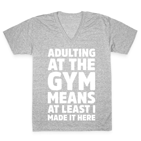 Adulting At The Gym Means At Least I Made It Here White Print V-Neck Tee Shirt