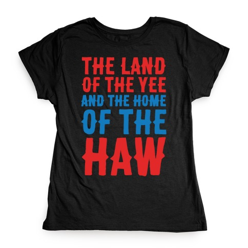 The Land of The Yee and The Home of The Haw White Print Womens T-Shirt