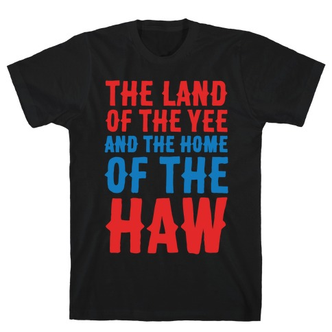 The Land of The Yee and The Home of The Haw White Print T-Shirt