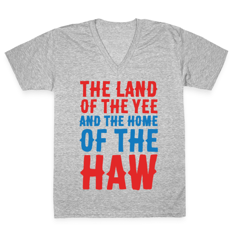 The Land of The Yee and The Home of The Haw White Print V-Neck Tee Shirt