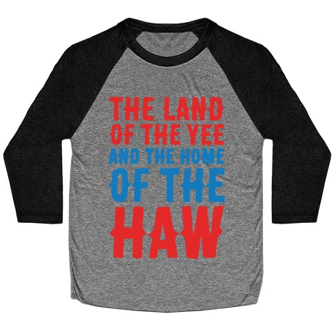 The Land of The Yee and The Home of The Haw White Print Baseball Tee