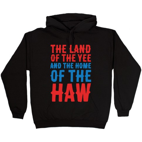The Land of The Yee and The Home of The Haw White Print Hooded Sweatshirt