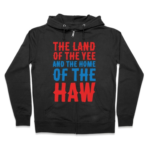 The Land of The Yee and The Home of The Haw White Print Zip Hoodie