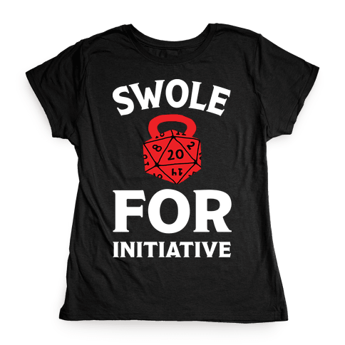 Swole For Initiative D20 Womens T-Shirt