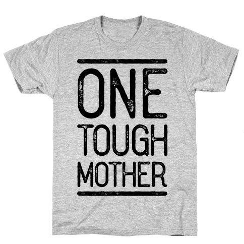 One Tough Mother Mens T-Shirt
