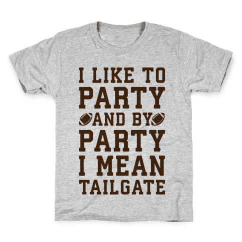 I Like To Party and By Party I Mean Tailgate Kids T-Shirt