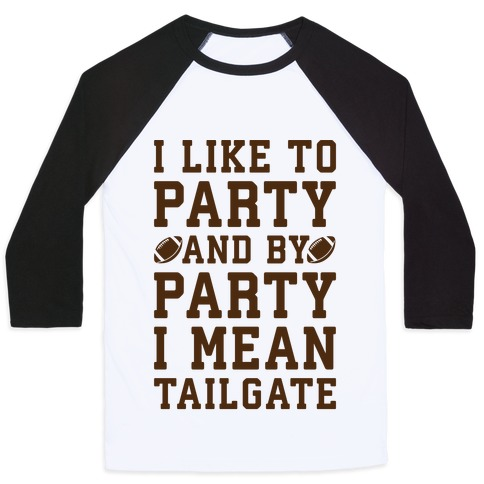 I Like To Party and By Party I Mean Tailgate Baseball Tee