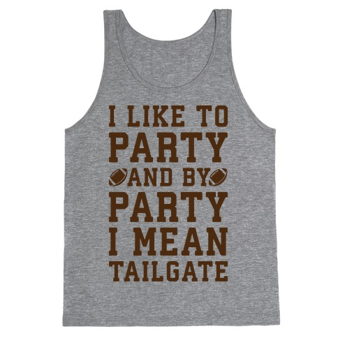 I Like To Party and By Party I Mean Tailgate Tank Top