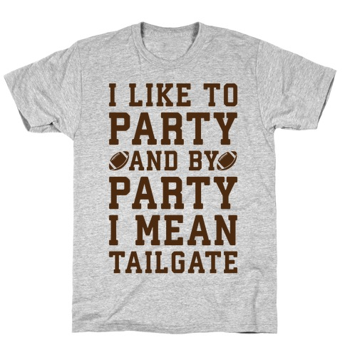 I Like To Party and By Party I Mean Tailgate Mens T-Shirt