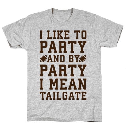 I Like To Party and By Party I Mean Tailgate