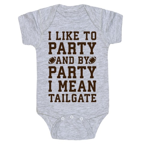 I Like To Party and By Party I Mean Tailgate Baby Onesy