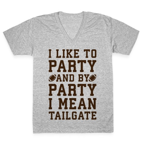 I Like To Party and By Party I Mean Tailgate V-Neck Tee Shirt