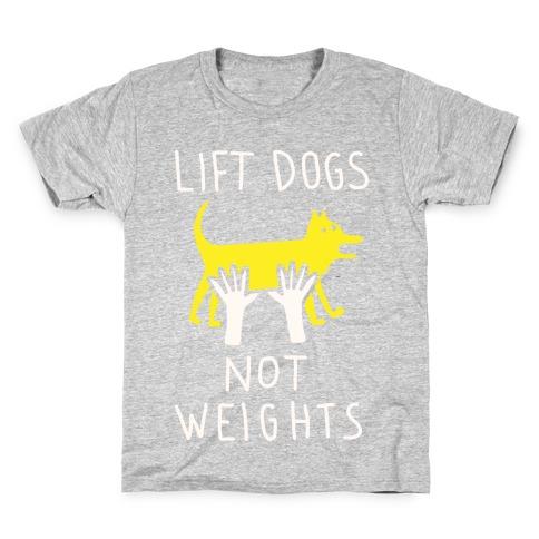 Lift Dogs Not Weights Kids T-Shirt