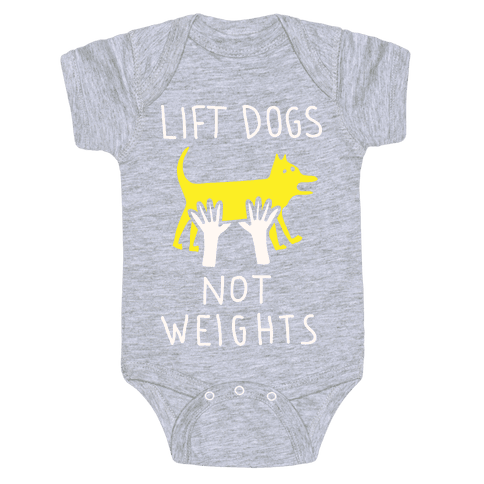 Lift Dogs Not Weights Baby Onesy