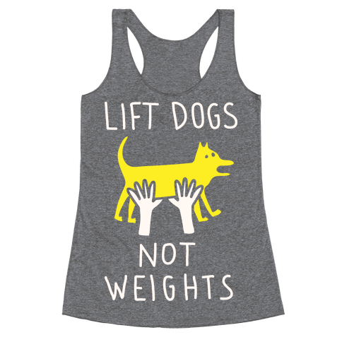 Lift Dogs Not Weights Racerback Tank Top