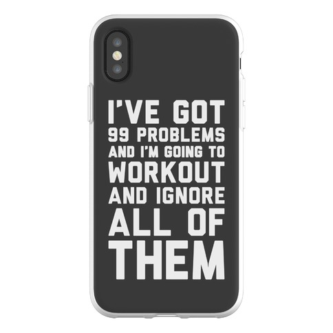 I've Got 99 Problems And I'm Going To Workout And Ignore All Of Them Phone Flexi-Case