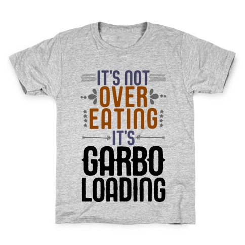 It's Not Overeating, It's Garboloading Kids T-Shirt
