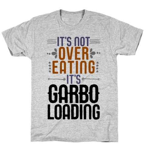 It's Not Overeating, It's Garboloading T-Shirt