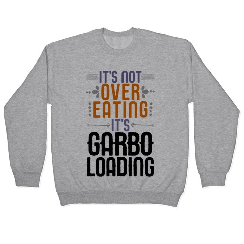 It's Not Overeating, It's Garboloading Pullover