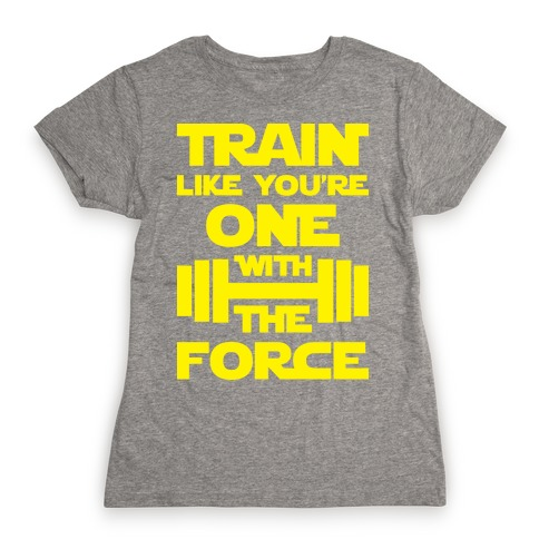 Train Like You're One With The Force Womens T-Shirt