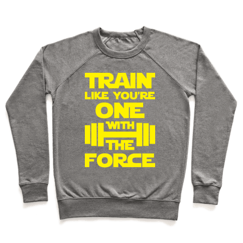 Train Like You're One With The Force Pullover