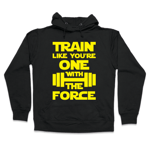 Train Like You're One With The Force Hooded Sweatshirt