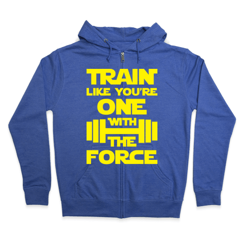 Train Like You're One With The Force Zip Hoodie