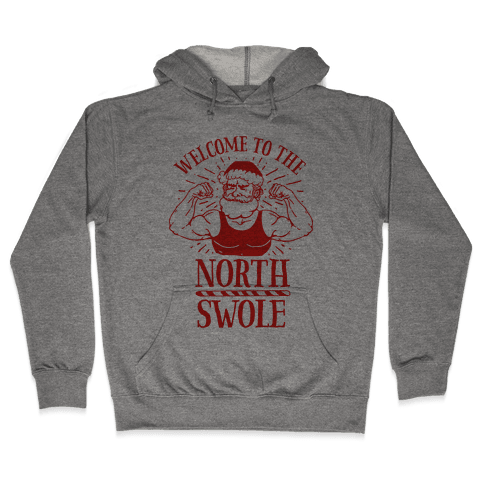 Welcome to the North Swole Hooded Sweatshirt