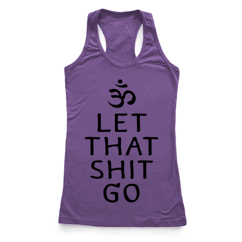 Let That Shit Go Racerback Tank Top