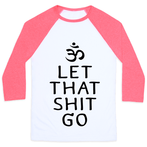 Let That Shit Go Baseball Tee