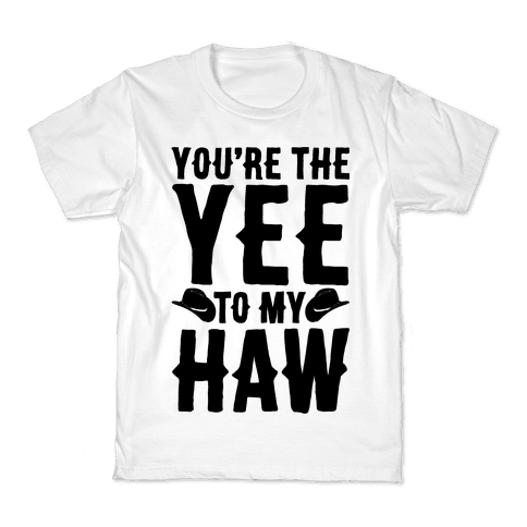 You're The Yee To My Haw Kids T-Shirt