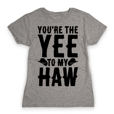 You're The Yee To My Haw Womens T-Shirt
