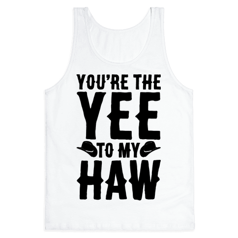 You're The Yee To My Haw Tank Top