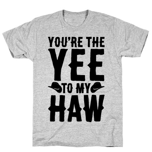 You're The Yee To My Haw Mens/Unisex T-Shirt