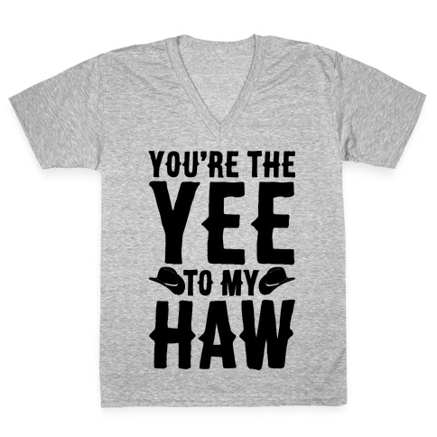You're The Yee To My Haw V-Neck Tee Shirt
