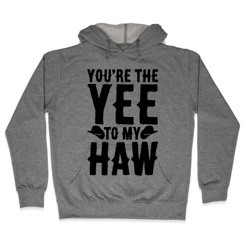 You're The Yee To My Haw Hooded Sweatshirt