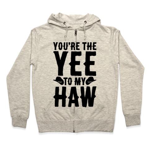 You're The Yee To My Haw Zip Hoodie