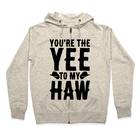You're The Yee To My Haw Zip Hoodie