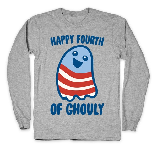 Happy Fourth of Ghouly  Long Sleeve T-Shirt