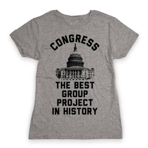 Congress Best Group Project In History Womens T-Shirt