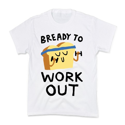 Bready To Workout Kids T-Shirt