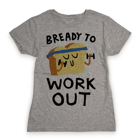 Bready To Workout Womens T-Shirt
