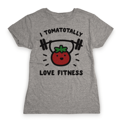 I Tomatotally Love Fitness Womens T-Shirt