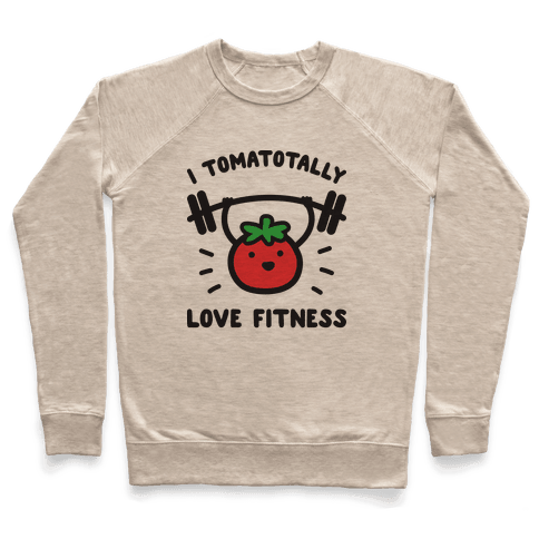 I Tomatotally Love Fitness Pullover